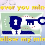Never you mind! I follow my mind.