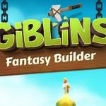 華為用戶今日率先在 AppGallery 上玩 Giblins™ Fantasy Builder